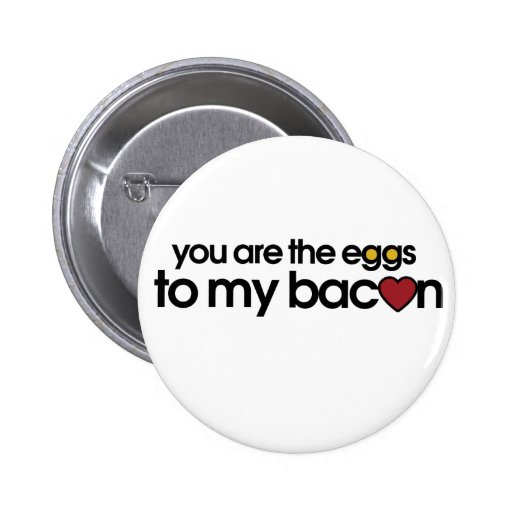 You are the eggs to my Bacon Pinback Buttons