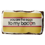 You are the eggs to my bacon rectangular brownie