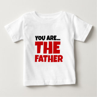You Are The Father Baby T-Shirt