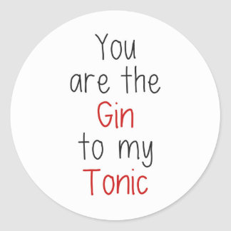You are the Gin to my Tonic Classic Round Sticker
