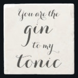 """YOU ARE THE GIN TO MY TONIC marble stone coaster<br><div class=""""desc"""">You are the gin to my tonic marble stone coaster. Funny quote for newlyweds, bride and groom, just married couple, husband and wife. Stylish vintage script calligraphy typography template. Black and white design for wedding party, marriage, bridal shower, bachelorette, engagement, anniversary birthday etc. Custom color background. Drinking humor. Humorous saying...</div>"""