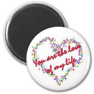 You Are The Love Of My Life Magnet