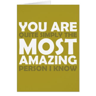 You Are The Most Amazing Person I Know Greeting Card