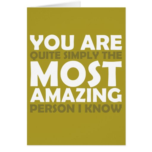 Amazing Person: You Are The Most Amazing Person I Know Greeting Card