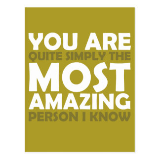 You Are The Most Amazing Person I Know Postcard