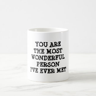 YOU ARE THE MOST WONDERFUL PERSON I'VE EVER MET COFFEE MUG