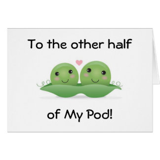 YOU ARE THE OTHER HALF OF MY POD I LOVE YOU CARD