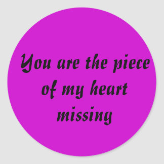 You are the piece of my heart missing classic round sticker