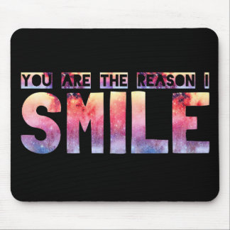 You Are The Reason I Smile Mouse Pad