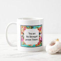 You are the strongest person I know flower mug