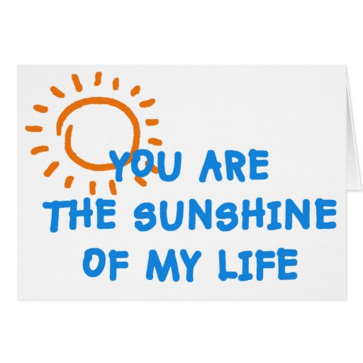 You are the sunshine of my life card zazzle
