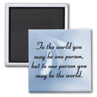 You are the world to someone 2 inch square magnet