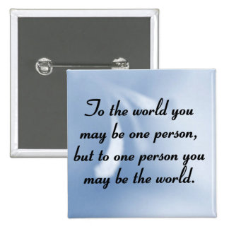 You are the world to someone button