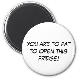 You are to fat to open this fridge! 2 inch round magnet