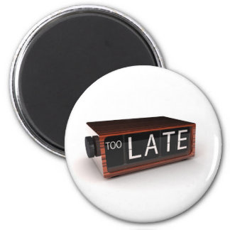 You are too late 2 inch round magnet