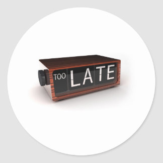 You are too late classic round sticker