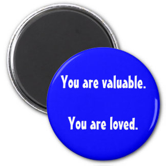 You are valuable.You are loved. 2 Inch Round Magnet