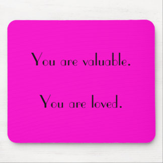 You are valuable.You are loved. Mouse Pad