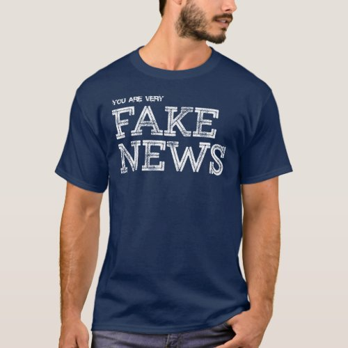 You are very FAKE NEWS Shirt T_Shirt