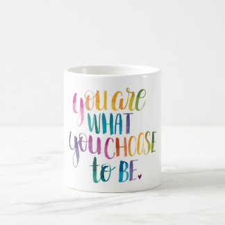 You Are What You Choose to Be. Mug, Colour Coffee Mug