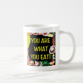You Are What You Eat Coffee Mug