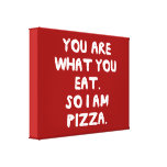 You Are What You Eat. So I Am Pizza. Canvas Print