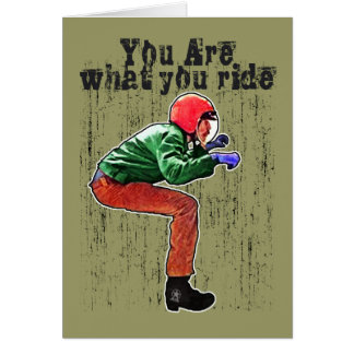 You Are What You Ride - Funny Motorcycle Rider Card