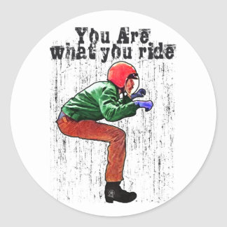 You Are What You Ride - Funny Motorcycle Rider Classic Round Sticker