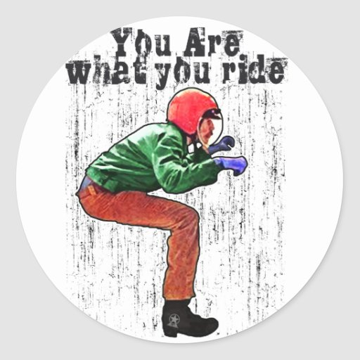 You Are What You Ride - Motorcycle Style Status Round Stickers