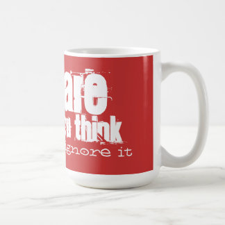 You are what you think so don't ignore it classic white coffee mug