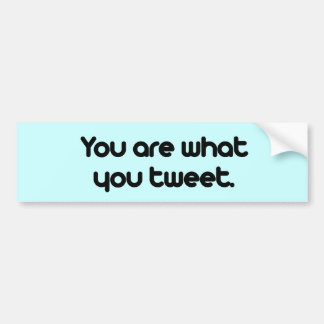 You are what you tweet bumper sticker