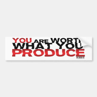 You Are Worth What You Produce Car Bumper Sticker