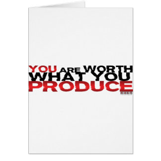 You Are Worth What You Produce Greeting Cards