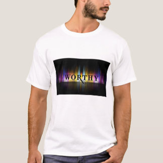 You are worthy T-Shirt