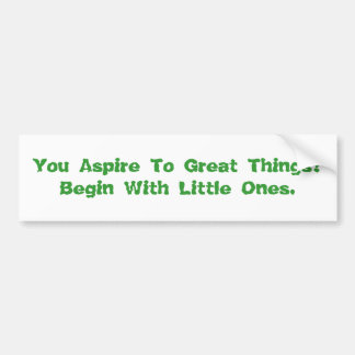 You Aspire To Great Things Bumper Sticker