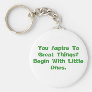 You Aspire To Great Things Keychain