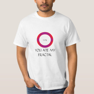 YOU ATE MY FRACTAL SHIRT
