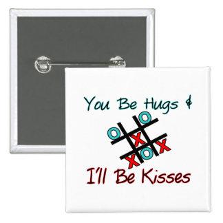 You Be Hugs I'll Be Kisses Pinback Button
