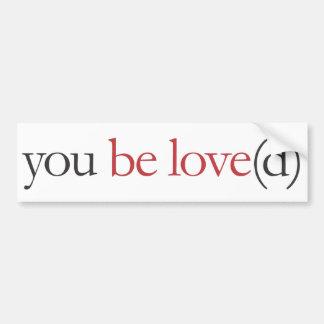 You Be Love(d) - Bumper Sticker
