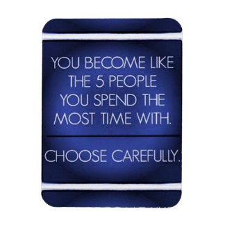 YOU BECOME LIKE THE 5 PEOPLE YOU SPEND THE MOST TI MAGNET