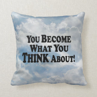 You Become What You Think About - Pillow