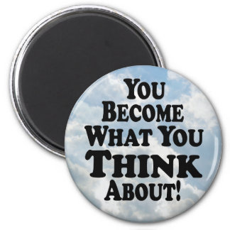 You Become What You Think - Magnet
