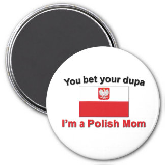 You Bet Dupa-Polish Mom Magnet