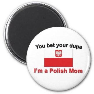 You Bet Dupa-Polish Mom Fridge Magnets