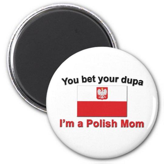You Bet Dupa-Polish Mom Magnet