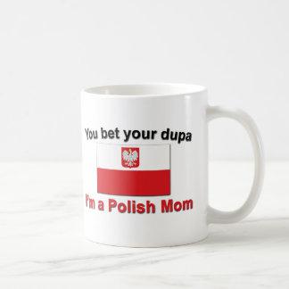 You Bet Dupa-Polish Mom Coffee Mugs