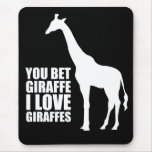 You Bet Giraffe I Love Giraffes Mouse Pad
