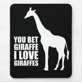 You Bet Giraffe I Love Giraffes Mouse Pad