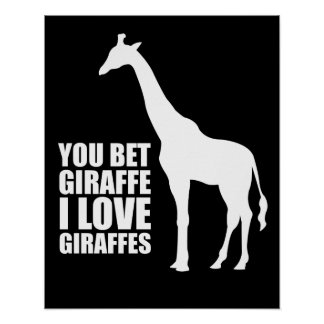 You Bet Giraffe I Love Giraffes Poster