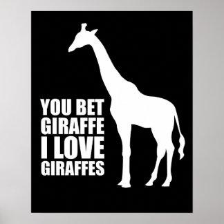You Bet Giraffe I Love Giraffes Poster